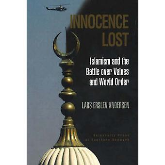 Innocence Lost - Islamism and the Battle Over Values and World Order b