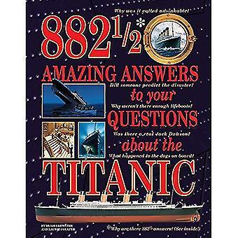 882-1/2 verbazingwekkende antwoorden op uw vragen over de Titanic