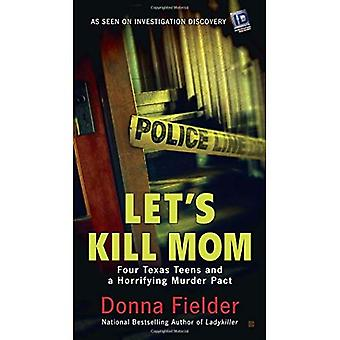 Let's Kill Mom : Four Texas Teens and a Horrifying Murder Pact