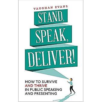 Stand, Speak, leveren!: hoe om te overleven en gedijen in spreken in het openbaar en presenteren