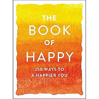 Kirjan iloinen: 250 tapoja onnellisempia voit