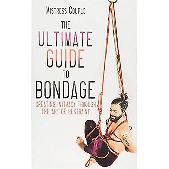 The Ultimate Guide to Bondage: Creating Intimacy Through the Art of Bondage