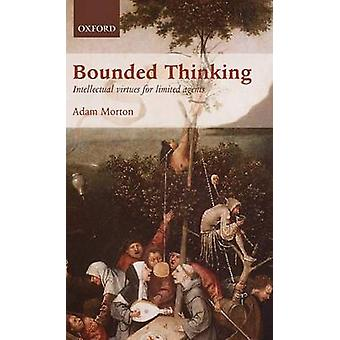 Bounded Thinking Intellectual Virtues for Limited Agents by Morton & Adam