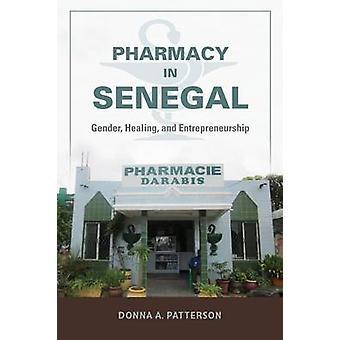 Apotheke im Senegal Geschlecht Heilung und Unternehmertum von Patterson & Donna A.