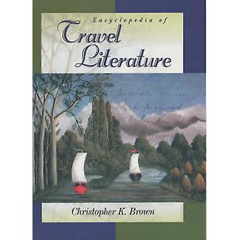 Encyclopedia of Travel Literature by Brown & Christopher K.