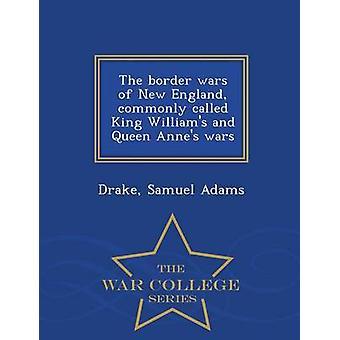 Gränsen kriger av New England kallas brukar King Williams och Queen Annes wars War College-serien av Adams & Drake & Samuel