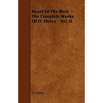 Heart of the West  The Complete Works of O. Henry  Vol. II by Henry O