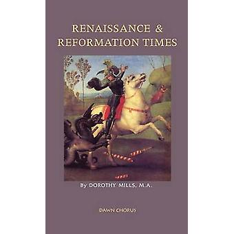 Renaissance and Reformation Times by Mills & Dorothy