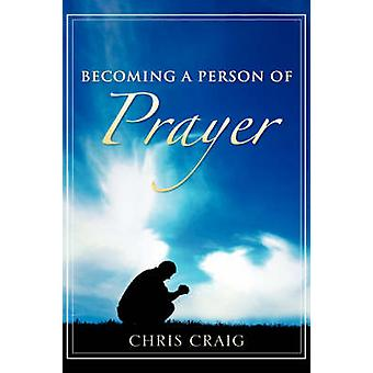 Becoming a Person of Prayer by Craig & Chris