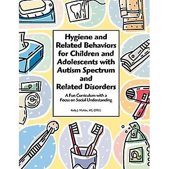 Hygiene and Related Behaviors for Children and Adolescents with Autism Spectrum and Related Disorders by Mahler & MS OTRL