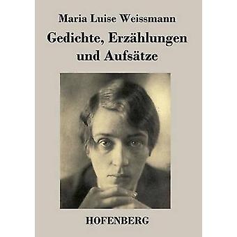Gedichte Erzhlungen und Aufstze da Maria Luise Weissmann