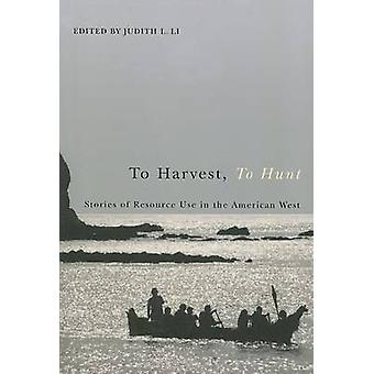 To Harvest - to Hunt - Stories of Resource Use in the American West by