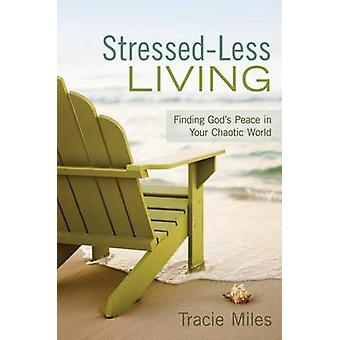 Stressed-Less Living - Finding God's Peace in Your Chaotic World Book