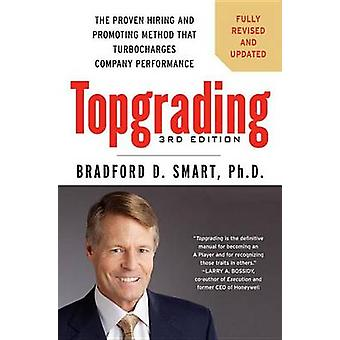 Topgrading - The Proven Hiring and Promoting Method That Turbocharges