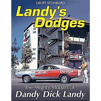Landy's Dodges - The Mighty Mopars of Dandy Dick Landy by Dick Landy -