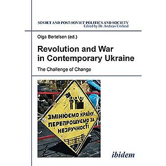 Revolution & War in Contemporary Ukraine - The Challenge of Change by