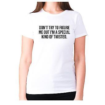 Femmes drôle t-shirt slogan tee dames humour nouveauté - Don'apos;t essayer de me comprendre I'apos;m un genre spécial de tordu