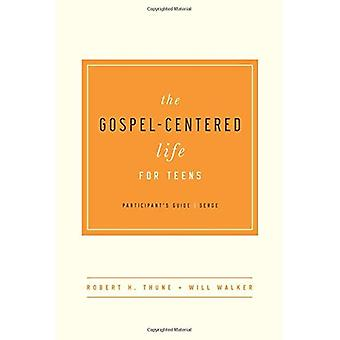 The Gospel-Centered Life for Teens - Participant's Guide