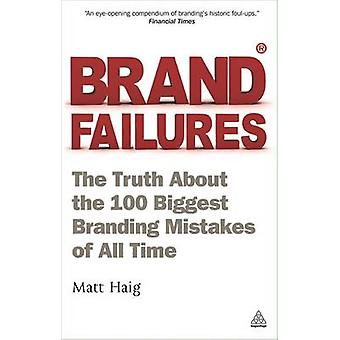 Brand Failures - The Truth About the 100 Biggest Branding Mistakes of