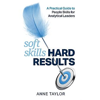 Soft Skills Hard Results A Practical Guide to People Skills for Analytical Leaders by Taylor & Anne