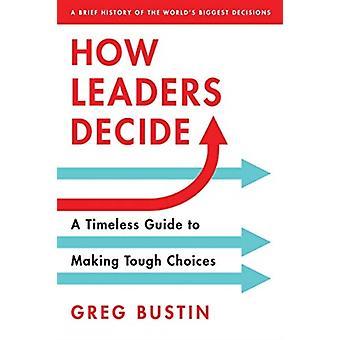 Comment les dirigeants décident par Greg Bustin