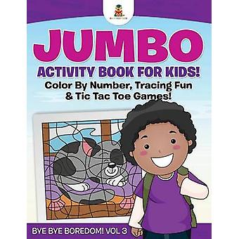 Jumbo Activity Book for Kids Color By Number Tracing Fun  Tic Tac Toe Games   Bye Bye Boredom Vol 3 by Baby Professor