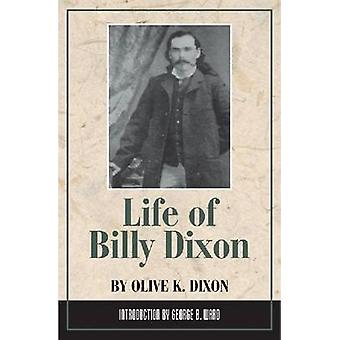 Life of Billy Dixon Plainsman Scout and Pioneer by Dixon & Olive K.