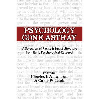 Psychology Gone Astray A Selection of Racist  Sexist Literature from Early Psychological Research by Abramson & Charles I.