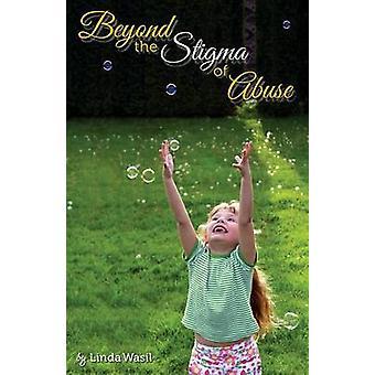 Beyond the Stigma of Abuse by Wasil & Linda