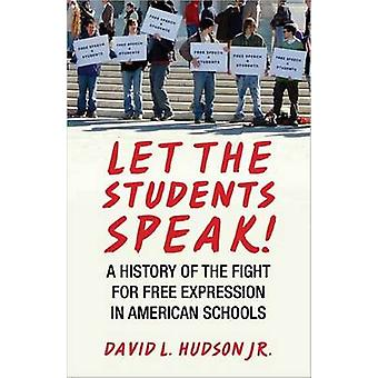 Let the Students SpeakA History of the Fight for Free Expression in American Schools by Hudson & David L.