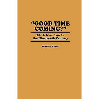 Good Time Coming Black Nevadans in the Nineteenth Century by Rusco & Elmer R.