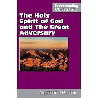 The Holy Spirit of God and The Great Adversary by Pollock & Algernon James