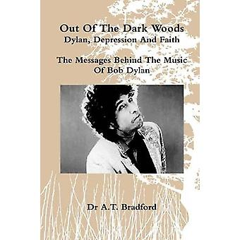 Out of the Dark Woods  Dylan Depression and Faith by Bradford & Adam Timothy