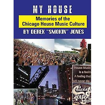My House Memories from the Chicago House Music Culture by Jones & Derek Smokin