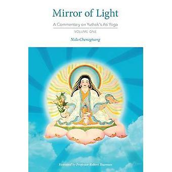 Mirror of Light A Commentary on Yuthoks Ati Yoga Volume One by Chenagtsang & Nida