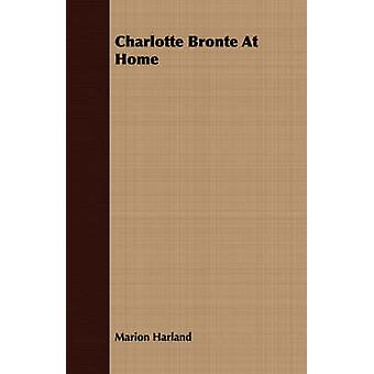 Charlotte Bronte At Home by Harland & Marion