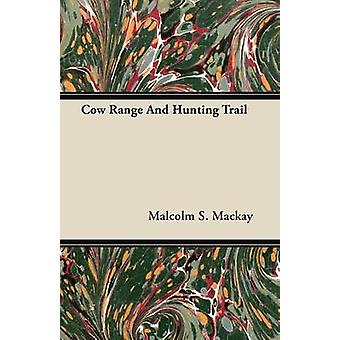 Cow Range and Hunting Trail by MacKay & Malcolm S.