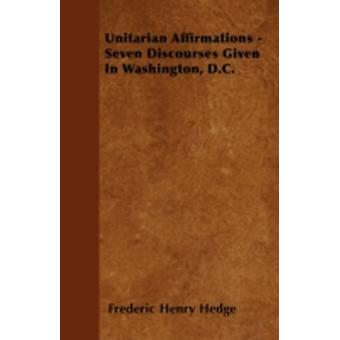 Unitarian Affirmations  Seven Discourses Given In Washington D.C. by Hedge & Frederic Henry