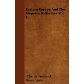 Eastern Europe And The Emperor Nicholas  Vol. I. by Henningsen & Charles Frederick