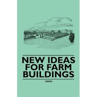 New Ideas for Farm Buildings by Anon