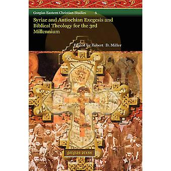 Syriac and Antiochian Exegesis and Biblical Theology for the 3rd Millennium by Miller & Robert