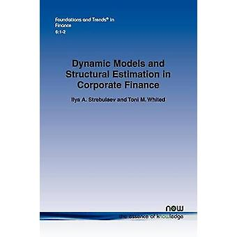 Dynamic Models and Structural Estimation in Corporate Finance by Strebulaev & Ilya A.