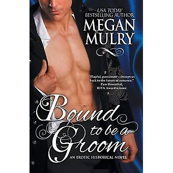 Bound to Be a Groom by Mulry & Megan