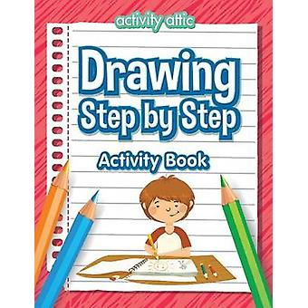 Drawing Step by Step Activity Book by Activity Attic Books