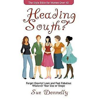 Heading South The Style Bible for Women Over 40 by Donnelly & Sue