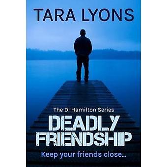 Deadly Friendship by Lyons & Tara