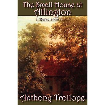 The Small House at Allington by Trollope & Anthony