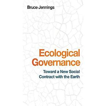 Ecological Governance Toward a New Social Contract with the Earth by Jennings & Bruce