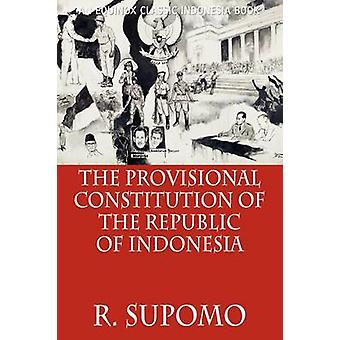 The Provisional Constitution of the Republic of Indonesia by Supomo & R.