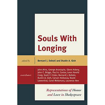 Souls with Longing Representations of Honor and Love in Shakespeare by Dobski & Bernard J.